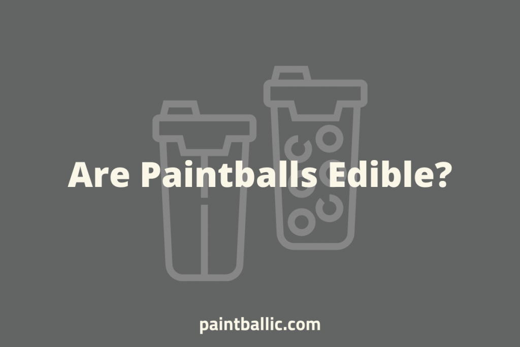 Are Paintballs Edible