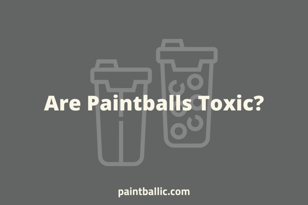 Are Paintballs Toxic